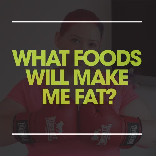 what foods will make me fat